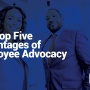 The Top Five Advantages of Employee Advocacy